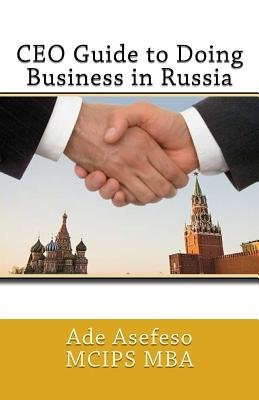 CEO Guide to Doing Business in Russia (Paperback): Ade Asefeso MCIPS MBA
