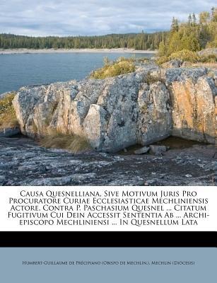 Causa Quesnelliana, Sive Motivum Juris Pro Procuratore Curiae Ecclesiasticae Mechliniensis Actore, Contra P. Paschasium Quesnel...
