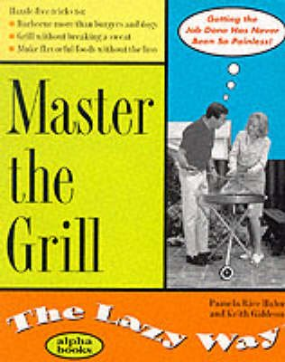Master the Grill the Lazy Way (Paperback, illustrated edition): Pamela Rice Hahn, Keith Giddeon, Pamela Rice