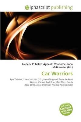 Car Warriors (Paperback): Frederic P. Miller, Agnes F. Vandome, John McBrewster