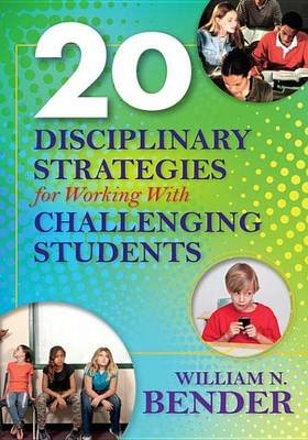 20 Disciplinary Strategies for Working with Challenging Students (Electronic book text): William N Bender