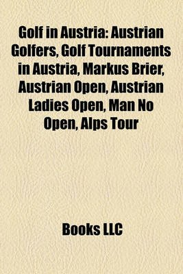 Golf in Austria - Austrian Golfers, Golf Tournaments in Austria, Markus Brier, Austrian Open, Austrian Ladies Open, Man N Open,...