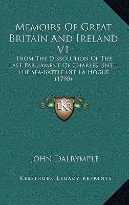 Memoirs of Great Britain and Ireland V1 - From the Dissolution of the Last Parliament of Charles Until the Sea-Battle Off La...