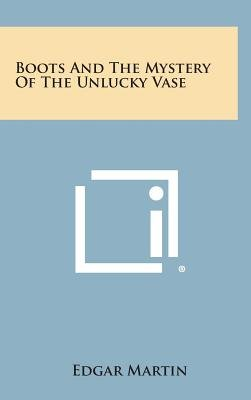 Boots and the Mystery of the Unlucky Vase (Hardcover): Edgar Martin