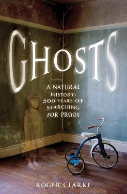 Ghosts - A Natural History: 500 Years of Searching for Proof (Hardcover): Roger Clarke