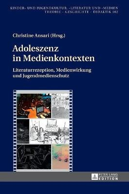 Adoleszenz in Medienkontexten - Literaturrezeption, Medienwirkung Und Jugendmedienschutz (German, Hardcover): Christine Ansari