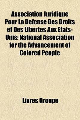 Association Juridique Pour La Defense Des Droits Et Des Libertes Aux Etats-Unis - National Association for the Advancement of...