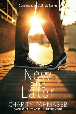 Now and Later - Eight Young Adult Short Stories (Paperback): Charity Tahmaseb