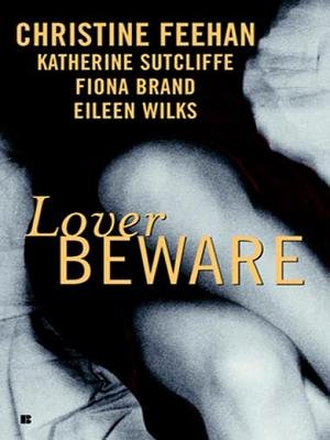 Lover Beware (Electronic book text): Christine Feehan, Katherine Sutcliffe, Fiona Brand
