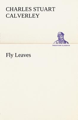 Fly Leaves (Paperback): Charles Stuart Calverley