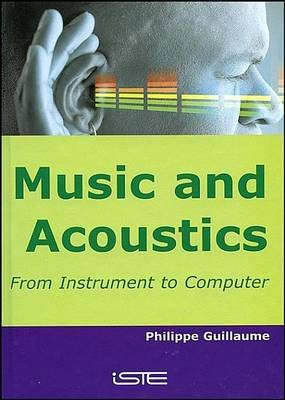Music and Acoustics - From Instrument to Computer (Electronic book text, 1st edition): Philippe Guillaume