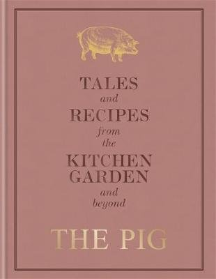The Pig: Tales and Recipes from the Kitchen Garden and Beyond (Hardcover): Robin Hutson