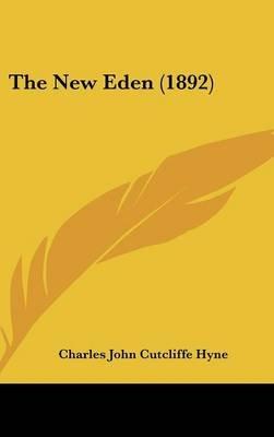 The New Eden (1892) (Hardcover): Charles John Cutcliffe Hyne