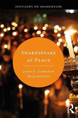 Shakespeare at Peace (Electronic book text): Kyle Pivetti, John S. Garrison