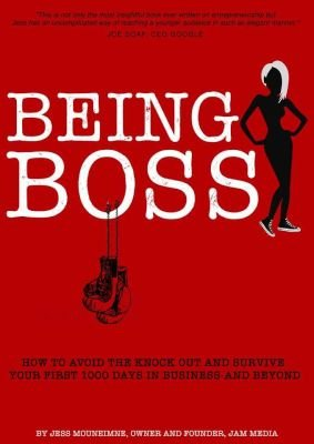 Being Boss - How To Avoid The Knock Out And Survive Your First 1000 Days In Business And Beyond (Paperback): Jess Mouneimne