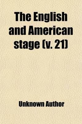 The English and American Stage Volume 21 (Paperback): unknownauthor, Books Group