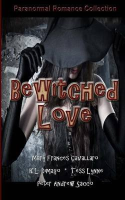 Bewitched Love (Paperback): K L Dimago, Tess Lynne, Peter Andrew Sacco