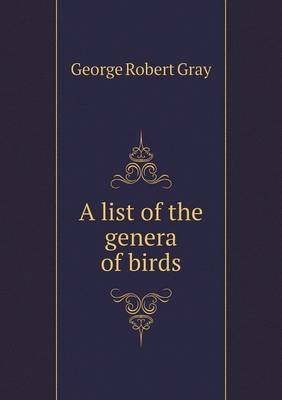 A List of the Genera of Birds (Paperback): George Robert Gray