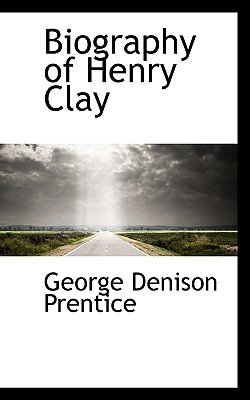 Biography of Henry Clay (Paperback): George Dennison Prentice