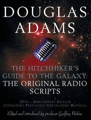The Hitch Hiker's Guide to the Galaxy - The Original Radio Scripts (Paperback, 25 Anniversary Ed): Douglas Adams