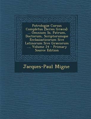 Patrologiae Cursus Completus [Series Graeca] - ... Omnium SS. Patrum, Doctorum, Scriptorumque Ecclasiasticorum Sive Latinorum...