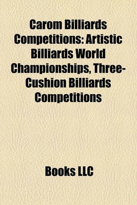Carom Billiards Competitions - Artistic Billiards World Championships, Three-Cushion Billiards Competitions (Paperback): Books...