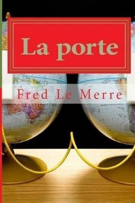 La Porte (French, Paperback): Fred Le Merre