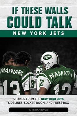 If These Walls Could Talk: New York Jets - Stories from the New York Jets Sideline, Locker Room, and Press Box (Paperback):...