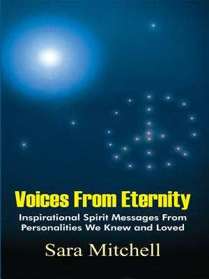 Voices from Eternity - Inspirational Spirit Messages from Personalities We Knew and Loved (Electronic book text): Sara Mitchell