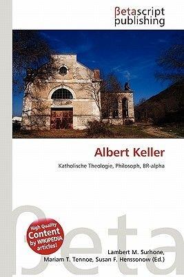 Albert Keller (English, German, Paperback): Lambert M. Surhone, Mariam T. Tennoe, Susan F. Henssonow