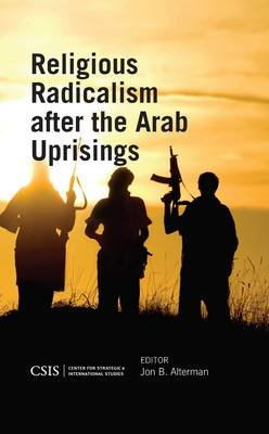 Religious Radicalism after the Arab Uprisings (Hardcover): Jon B. Alterman