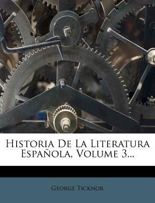 Historia de La Literatura Espanola, Volume 3... (Spanish, Paperback): George Ticknor