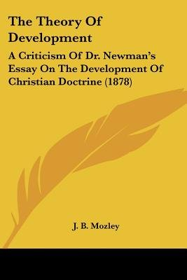 The Theory of Development - A Criticism of Dr. Newman's Essay on the Development of Christian Doctrine (1878) (Paperback):...
