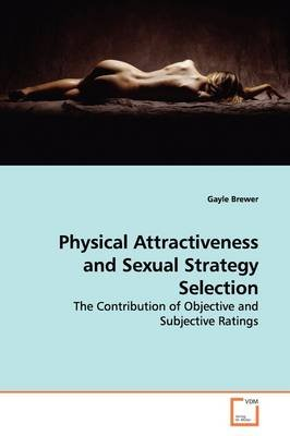 Physical Attractiveness and Sexual Strategy Selection (Paperback): Gayle Brewer