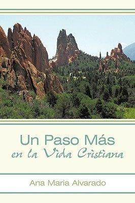 Un Paso Mas En La Vida Cristiana (English, Spanish, Paperback): Ana Maria Alvarado