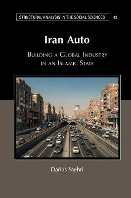 Iran Auto - Building a Global Industry in an Islamic State (Hardcover): Darius Mehri