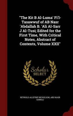 The Kit B Al-Luma' Fi'l-Tasawwuf of AB Nasr 'Abdallah B. 'Ali Al-Sarr J Al-Tusi; Edited for the First Time,...