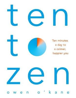 Ten to Zen - Ten Minutes a Day to a Calmer, Happier You (Paperback): Owen O'Kane