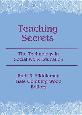 Teaching Secrets - The Technology in Social Work Education (Electronic book text): Ruth Middleman, Gale Goldberg Wood