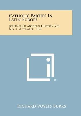 Catholic Parties in Latin Europe - Journal of Modern History, V24, No. 3, September, 1952 (Paperback): Richard Voyles Burks