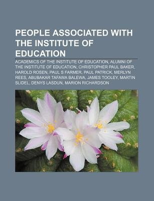 People Associated with the Institute of Education - Academics of the Institute of Education, Alumni of the Institute of...