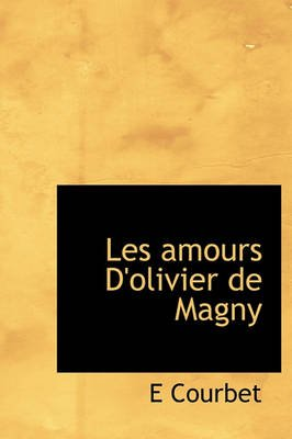 Les Amours D'Olivier de Magny (English, French, Hardcover): E. Courbet