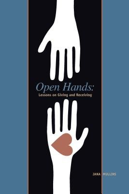 Open Hands - Lessons on Giving and Receiving (Electronic book text): Jana Mullins