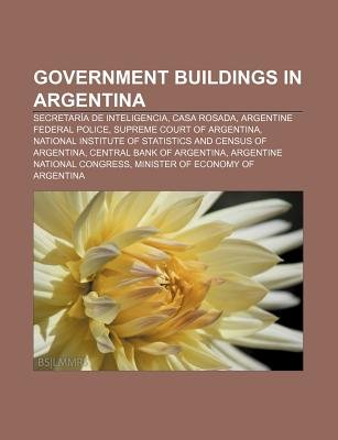 Government Buildings in Argentina - Secretaria de Inteligencia, Casa Rosada, Argentine Federal Police, Supreme Court of...