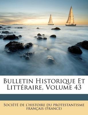 Bulletin Historique Et Litteraire, Volume 43 (French, Paperback): Soci T De L'Histoire Du Protestantism, Societe De...