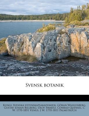 Svensk Botanik (English, Swedish, Paperback): Kungl. Svenska Vetenskapsakademien, Gran Wahlenberg, Gustav Johan Billberg, Goran...
