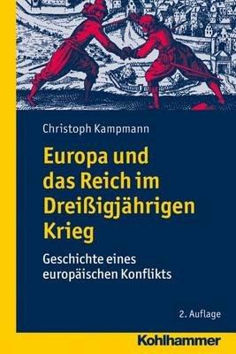 Europa Und Das Reich Im Dreissigjahrigen Krieg - Geschichte Eines Europaischen Konflikts (German, Paperback, 2nd ed.):...