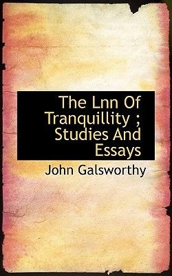 The Lnn of Tranquillity; Studies and Essays (Hardcover): John Galsworthy