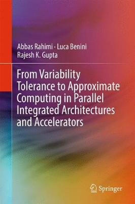 From Variability Tolerance to Approximate Computing in Parallel Integrated Architectures and Accelerators (Hardcover, 1st ed....