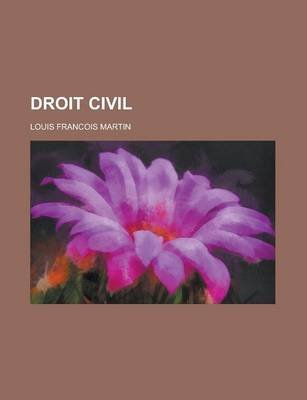 Droit Civil (English, French, Paperback): Us Government, Louis Francois Martin